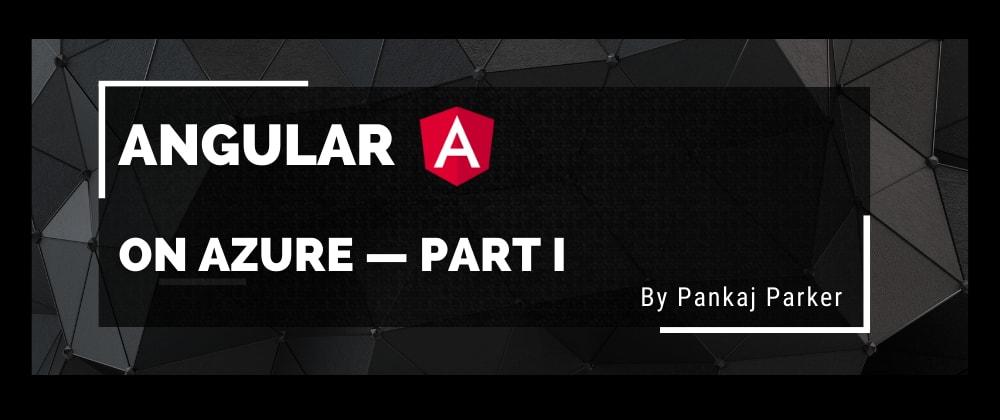 Cover image for Angular on Azure — Part I