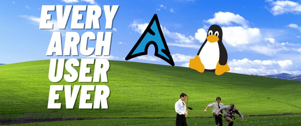 Cover image for Every Arch Linux User Ever - Satire