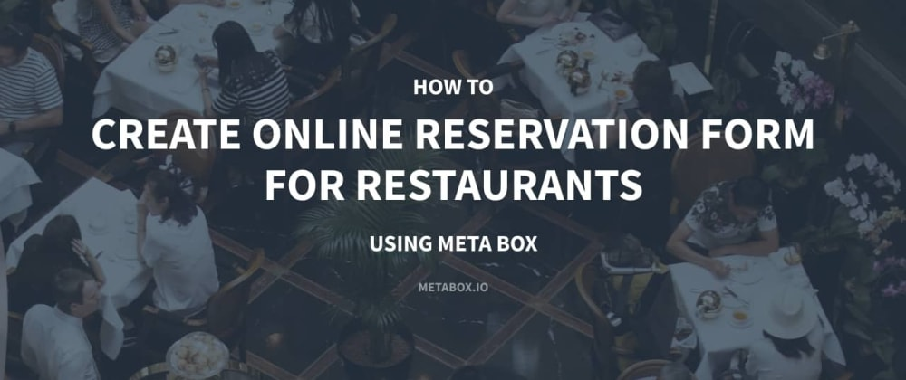 Cover image for How to Create Online Reservation Form for Restaurants using Meta Box
