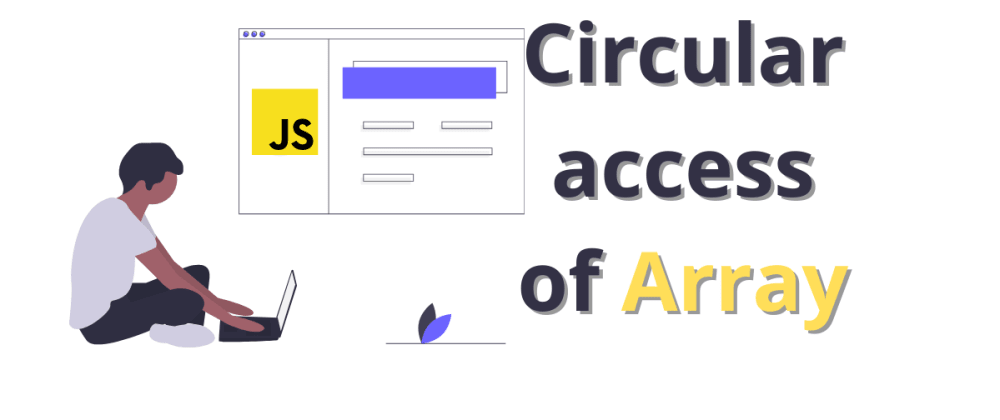 Cover image for Circular access of Array in JavaScript