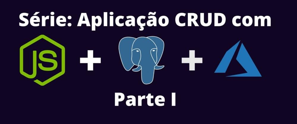 Cover image for Desenvolvendo uma Aplicação CRUD Node.js com PostgreSQL