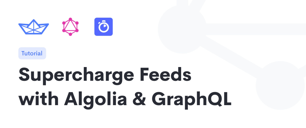 Cover image for Supercharge Feeds with Algolia & GraphQL