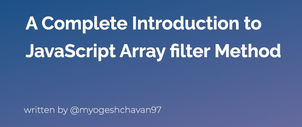 Cover image for A Complete Introduction to JavaScript Array filter Method