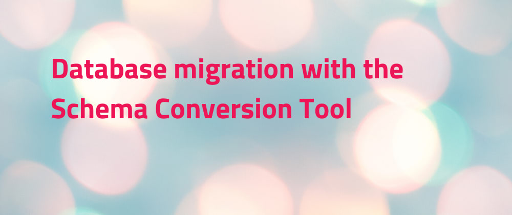 Cover image for Database migration with the Schema Conversion Tool