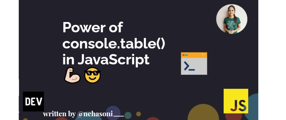 Cover image for Power of console.table() in JavaScript💪🏻😎