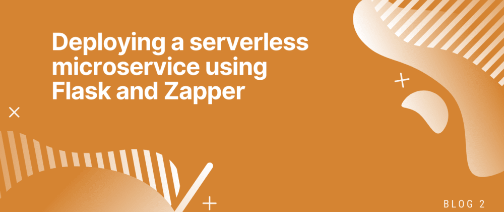 Cover image for Deploying a serverless microservice with Flask & Zappa