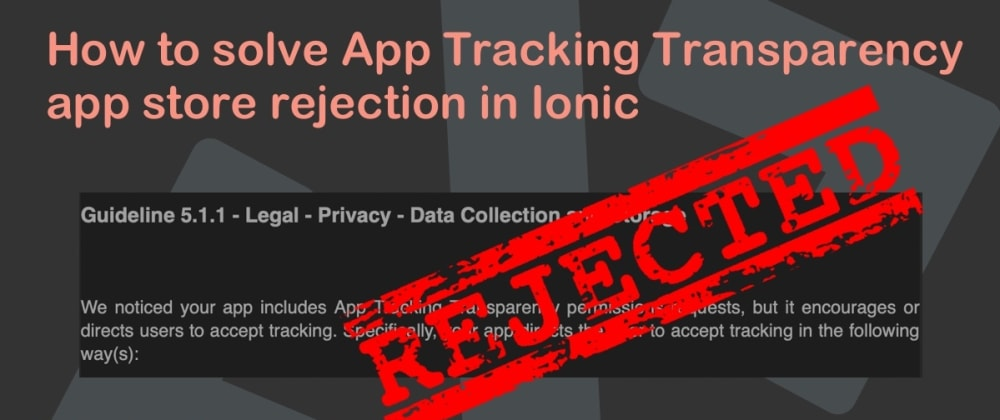 Cover image for How to solve App Tracking Transparency app store rejection in Ionic