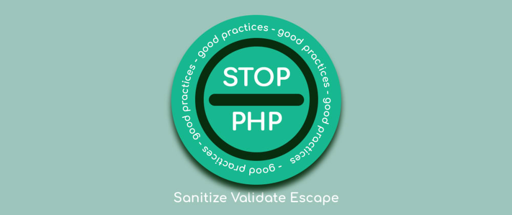 Cover image for Good Practices: how to sanitize, validate and escape in PHP [3 methods]