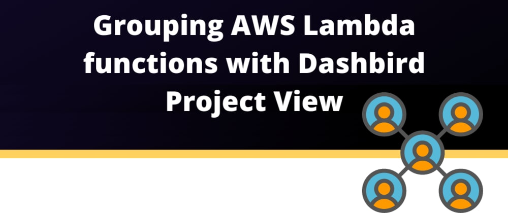 Cover image for Grouping AWS Lambda functions with Dashbird Project View