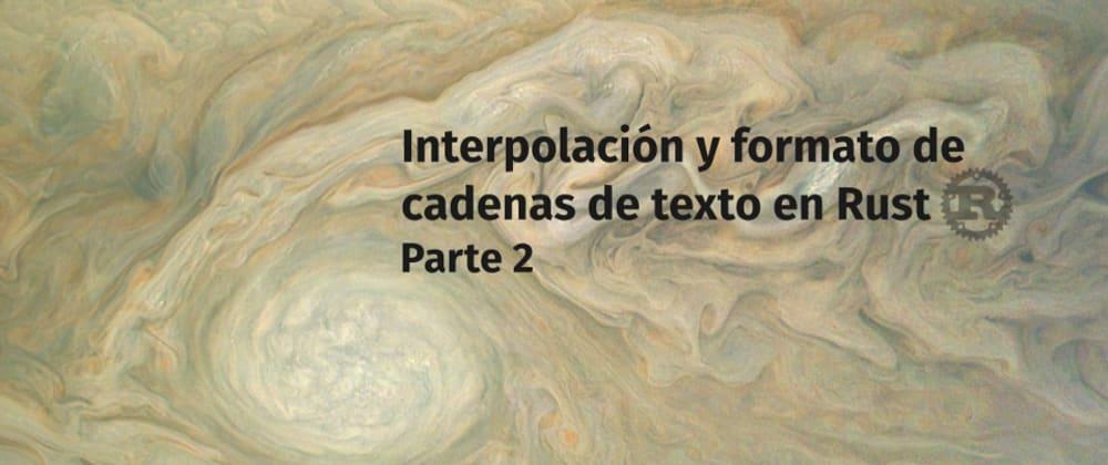 Cover image for Interpolación y formato de cadenas de texto en Rust, parte 2