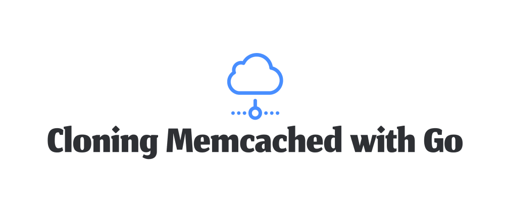 Cover image for Cloning Memcached with Go