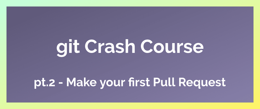 Cover image for Make your first Pull Request