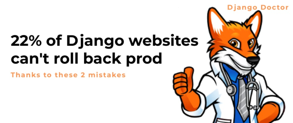 Cover image for 22% of Django websites can't roll back prod thanks to these 2 mistakes