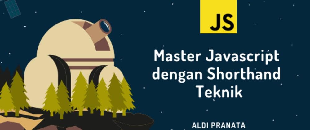 Cover image for Master Javascript dengan Shorthand Teknik