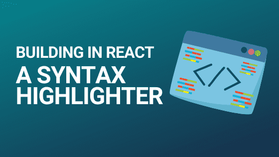 Building a React-based syntax highlighter blog article header image