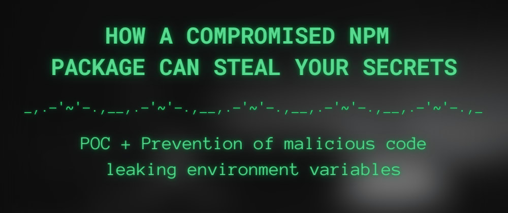 Cover image for How a compromised NPM package can steal your secrets (POC + prevention)