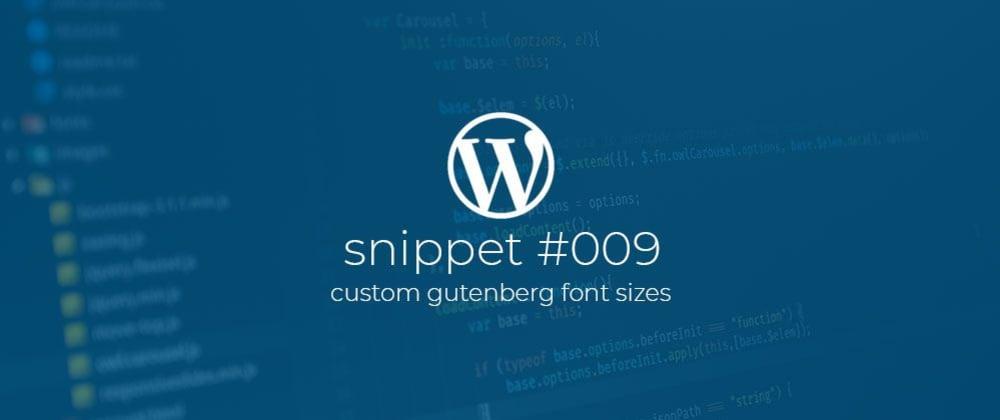 Cover image for WP Snippet #009 Custom Gutenberg font sizes