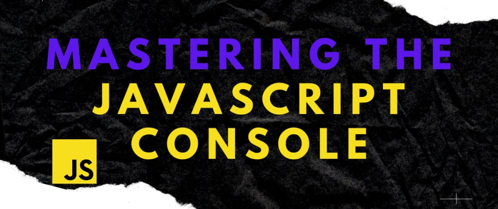 Cover image for Mastering the JavaScript Console