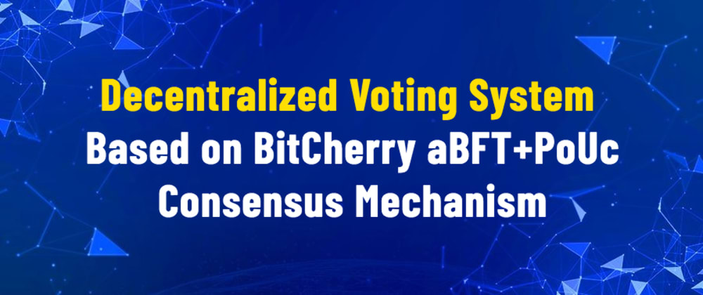 Cover image for Decentralized Voting System Based on BitCherry aBFT+PoUc Consensus Mechanism