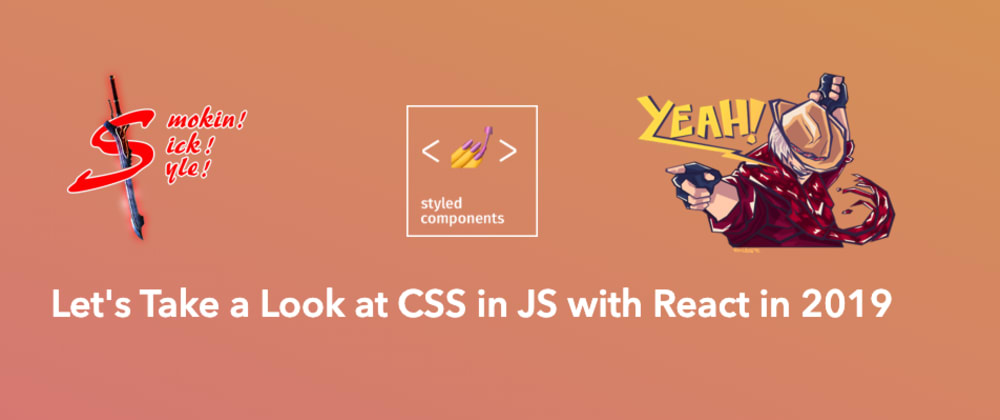 Cover image for Let's Take a Look at CSS in JS with React in 2019 - Styled Components