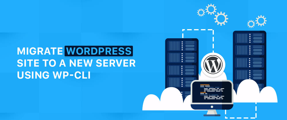 Cover image for How to Migrate WordPress Website from Any Server Using WP-CLI