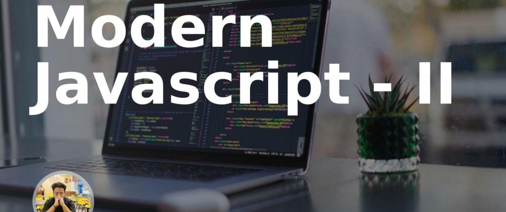Cover image for Modern Javascript - II