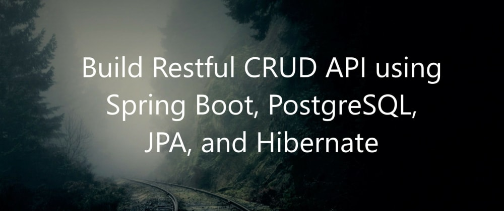 Cover image for Building a Restful CRUD API using Spring Boot, PostgreSQL, JPA, and Hibernate