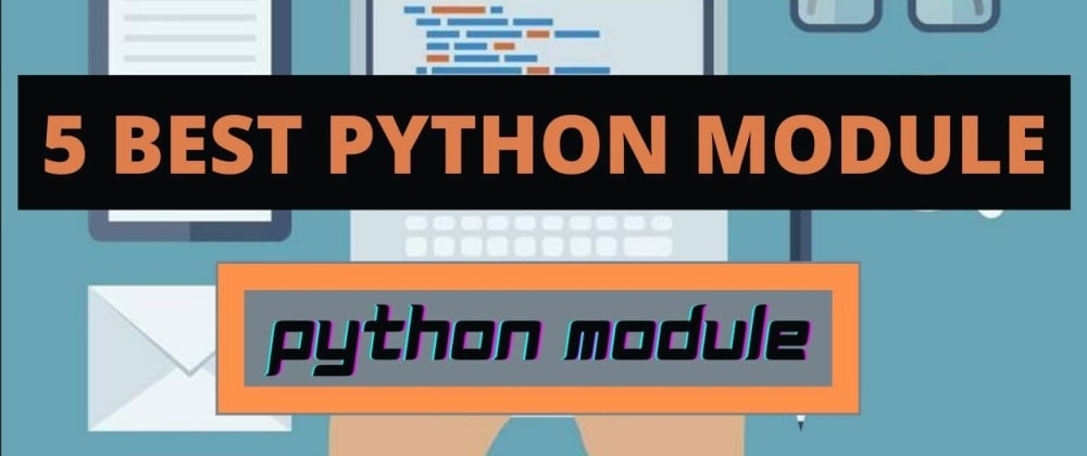 Cover image for 5 Best Python Modules Every Developer Should Know