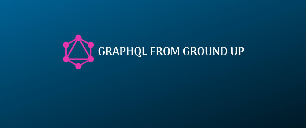 Cover image for GraphQL from Ground Up