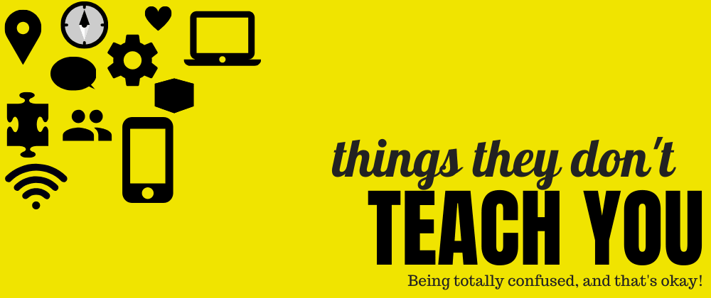 Cover image for Things They Don't Teach You: Being Totally Confused, and That's Okay!
