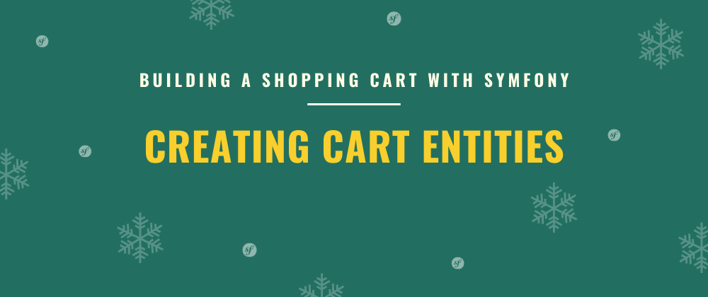 Cover image for Creating Cart Entities | Building a Shopping Cart with Symfony