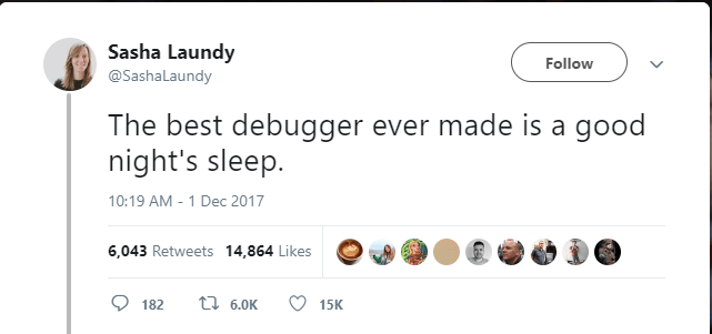 "Picture of a tweet saying ""The best debugger is a good night sleep"""