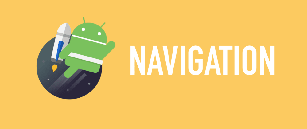 Cover image for Android Jetpack: Navigation Architecture Component