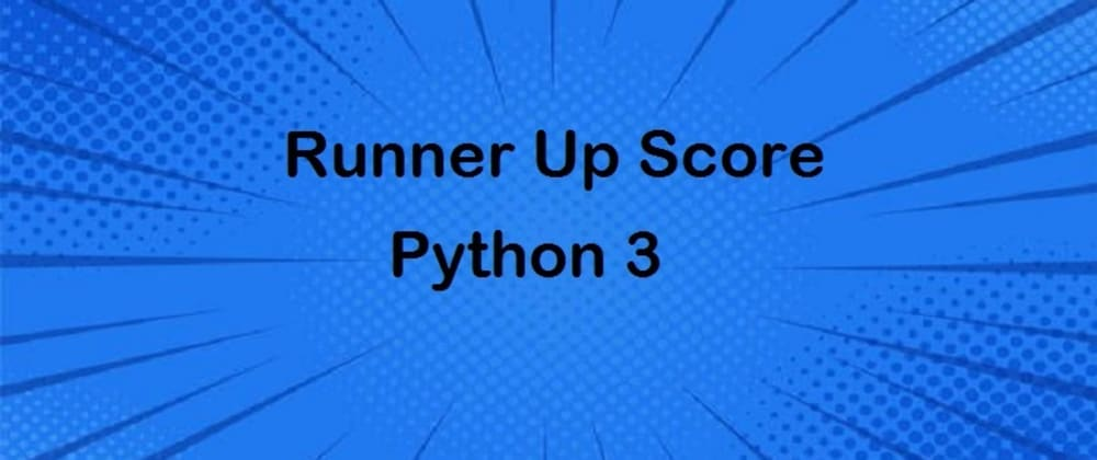 Cover image for Find Runner Up Score | Python Program