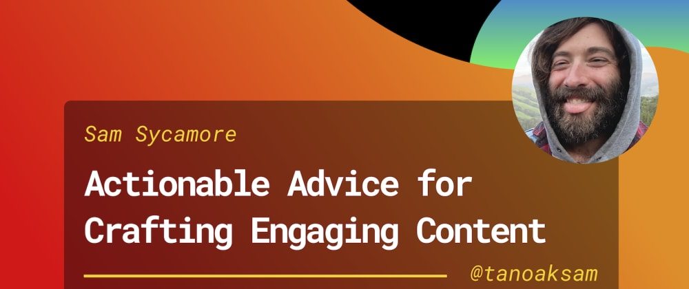 Cover image for Actionable Advice for Creating Killer Content & Growing an Audience