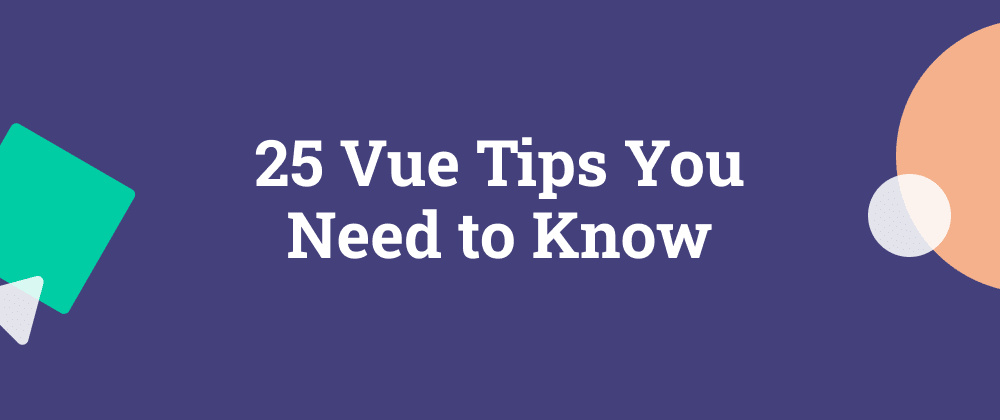 Cover Image for 25 Vue Tips You Need to Know