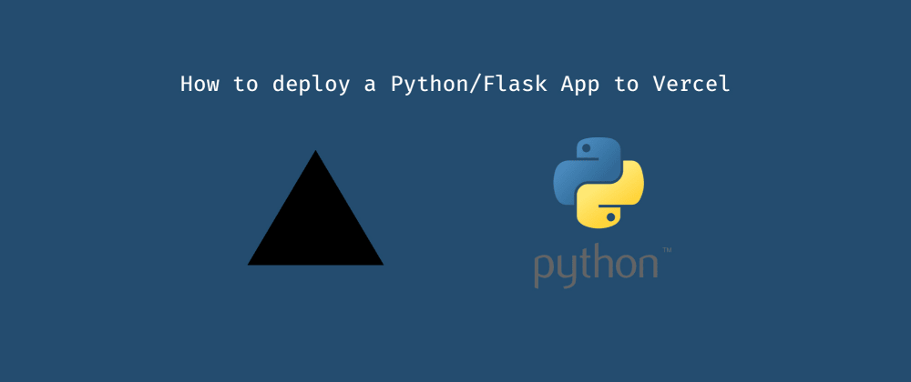 Cover image for How to deploy a Python/Flask App to Vercel