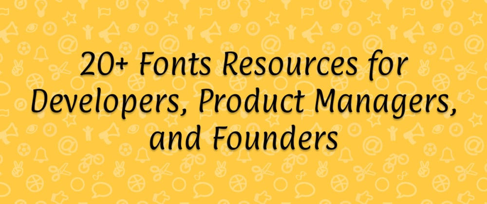 Cover image for 20+ Fonts Resources for Developers, Product Managers, and Founders