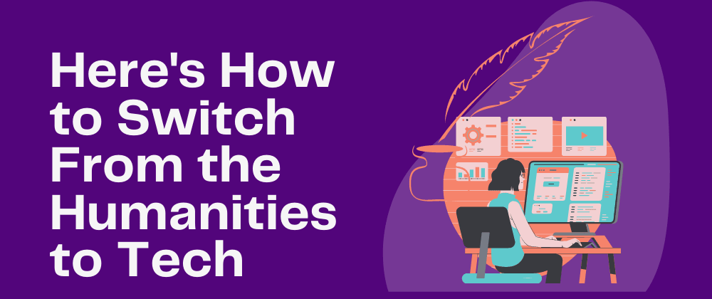 Cover image for Here's How to Switch From the Humanities to Tech