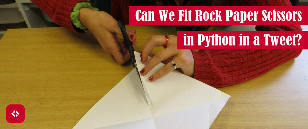 Cover image for Can We Fit Rock Paper Scissors in Python in a Tweet?