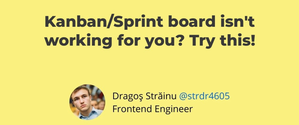 Cover image for Kanban/Sprint board isn't working for you? Try this!