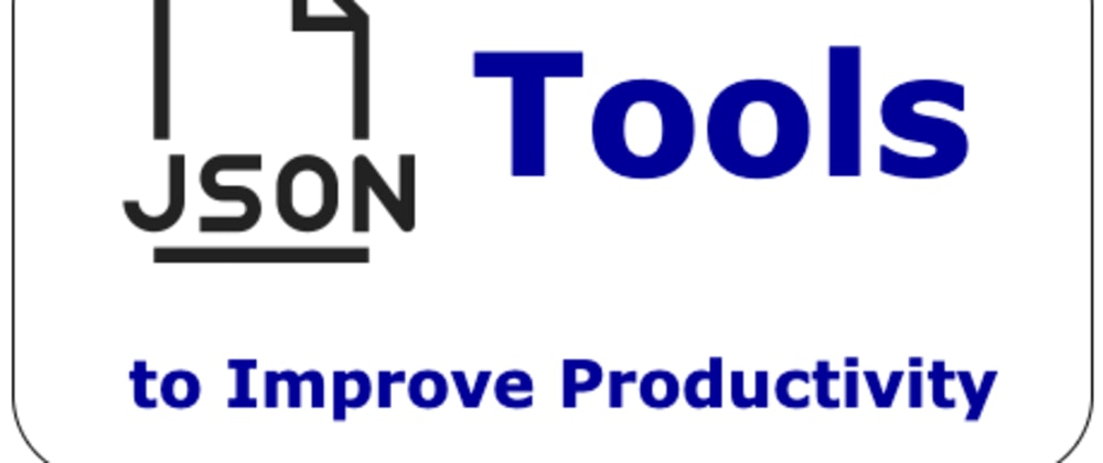 Cover image for 6 JSON Tools to Improve Your Productivity