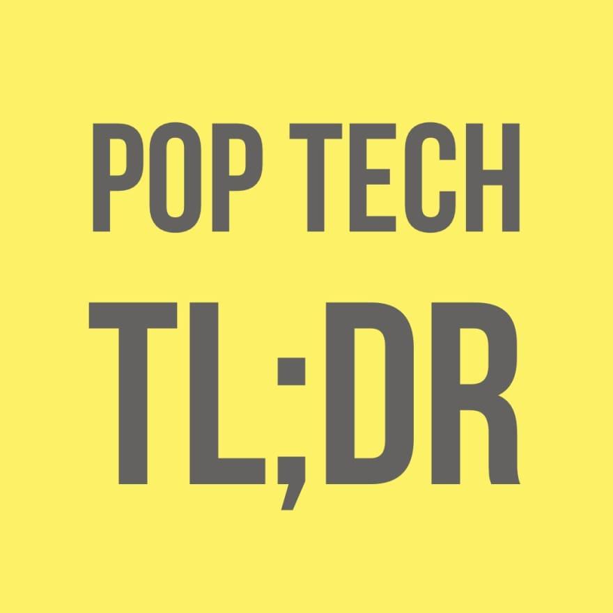 Pop Tech TL;DR