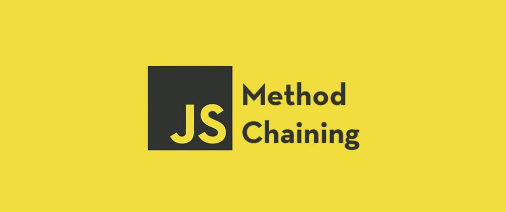 Cover image for What Method Chaining in JavaScript Is, How It Works and How to Use It
