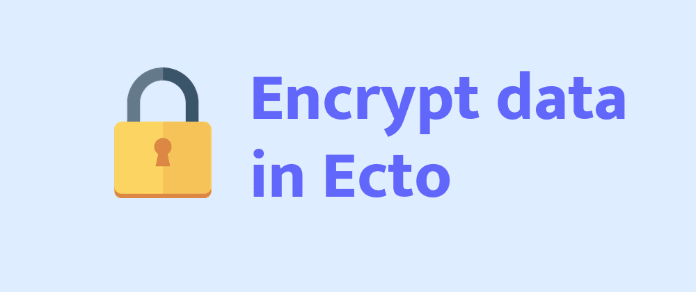 Cover image for Encrypt your database with Ecto custom type