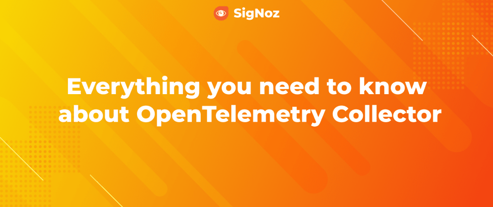 Cover image for Everything you need to know about OpenTelemetry Collector 🚀