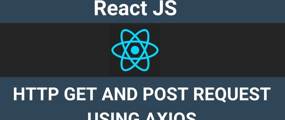 Cover image for Http Get and Post request using axios in reactjs