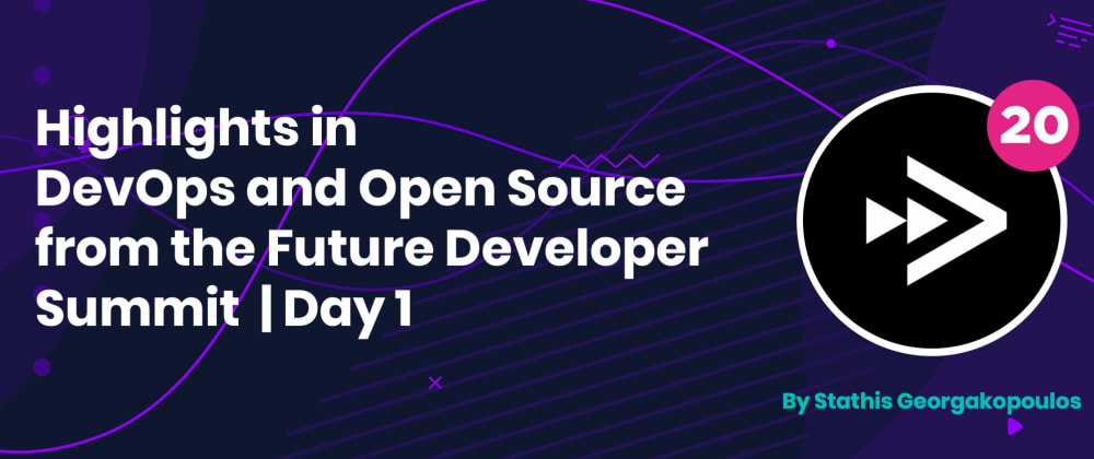 Cover image for Highlights in DevOps and Open Source from the Future Developer Summit  - Day 1