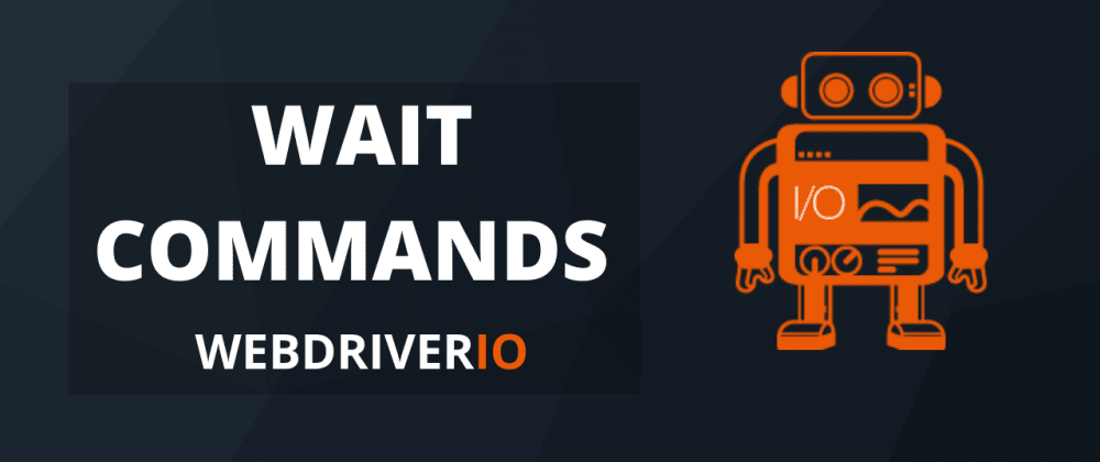 Cover image for WebdriverIO - Wait Commands Example