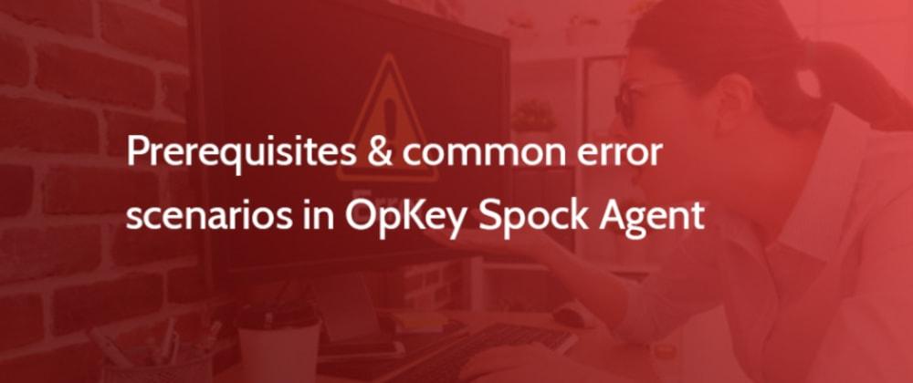 Cover image for Prerequisites & common error scenarios in OpKey Spock Agent